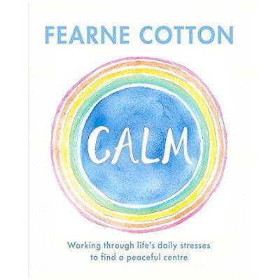 Fearne Cotton Calm Working through life's daily stresses to find a peaceful NEW