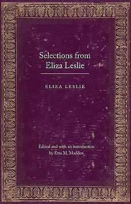 Selections from Eliza Leslie (Legacies of Nineteenth-Century American Women Writ