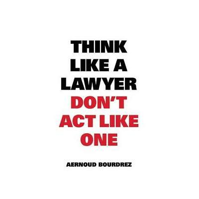 Think Like a Lawyer Don't Act Like One by Aernoud Bourdrez (author)