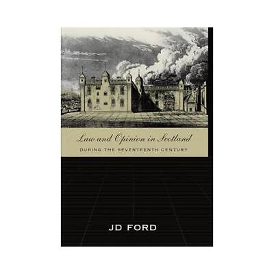 Law and Opinion in Scotland During the Seventeenth Century by John D Ford (au...