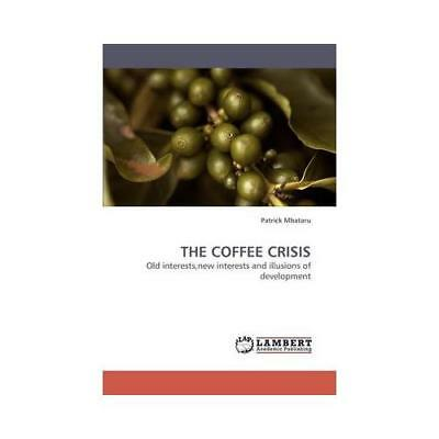 The Coffee Crisis by Patrick Mbataru (author)