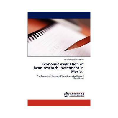 Economic Evaluation of Bean-Research Investment in Mexico by Horacio Gonz Lez...