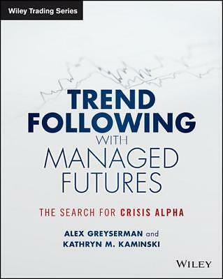 Trend Following With Managed Futures by Alex Greyserman (author), Kathryn Kam...