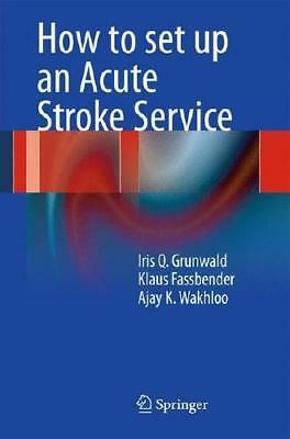 How to Set Up an Acute Stroke Service by Iris Q. Grunwald (author), Klaus Fas...