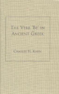 """The Verb """"Be"""" in Ancient Greek by Charles H. Kahn (author)"""