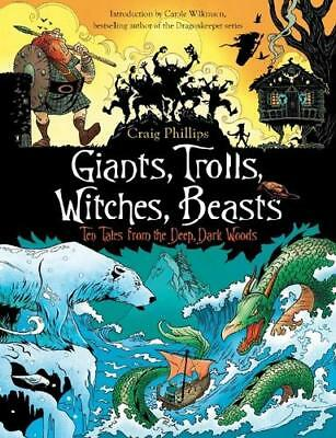 Giants, Trolls, Witches, Beasts by Craig Phillips, Carole Wilkinson (writer o...
