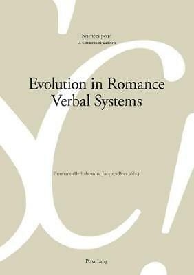 Evolution in Romance Verbal Systems by Emmanuelle Labeau (editor), Jacques Br...