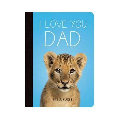 I Love You Dad by Ella Earle (author)