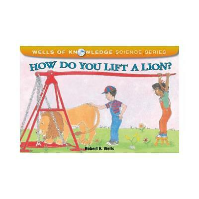 How Do You Lift a Lion? by Robert E. Wells (author)