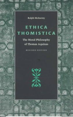 Ethica Thomistica Moral Philosophy of Thomas Aquinas 9780813208978
