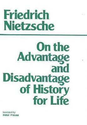On the Advantage and Disadvantage of History for Life by Friedrich Nietzsche,...