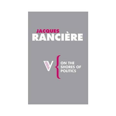 On the Shores of Politics by Jacques Ranciere, Liz Heron (translator)