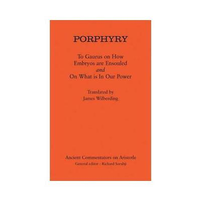 To Gaurus on How Embryos Are Ensouled by Porphyry, James Wilberding (translator)