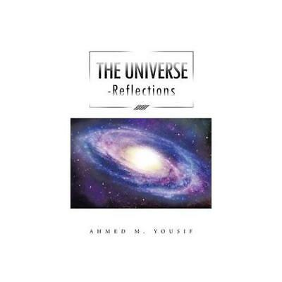 The Universe - Reflections by Ahmed M Yousif (author)