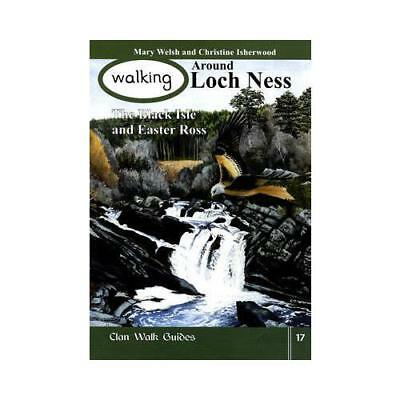 Walking Around Loch Ness, the Black Isle and Easter Ross by Mary Welsh, Chris...