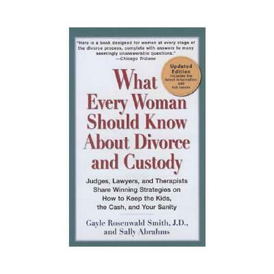 What Every Woman Should Know About Divorce and Custody by Gayle Rosenwald Smi...