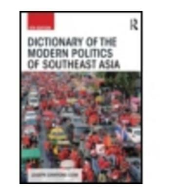 Dictionary of the Modern Politics of Southeast Asia by Joseph Liow (author), ...