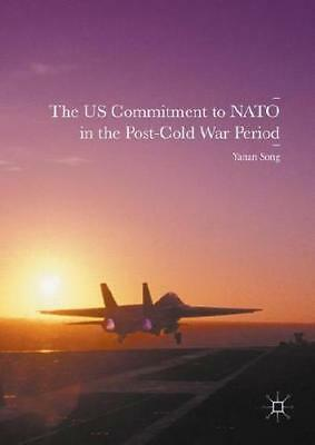 The US Commitment to NATO in the Post-Cold War Period by Yanan Song (author)
