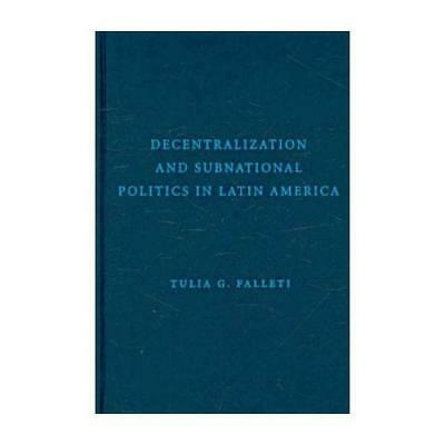 Decentralization and Subnational Politics in Latin America by Tulia G. Fallet...