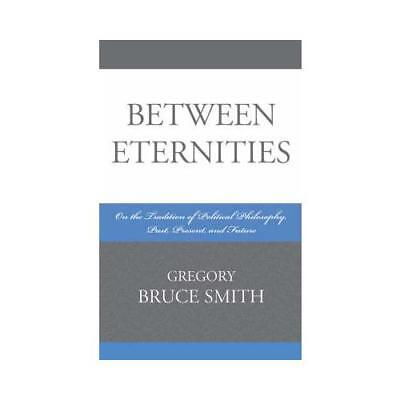 Between Eternities by Gregory B. Smith (author)
