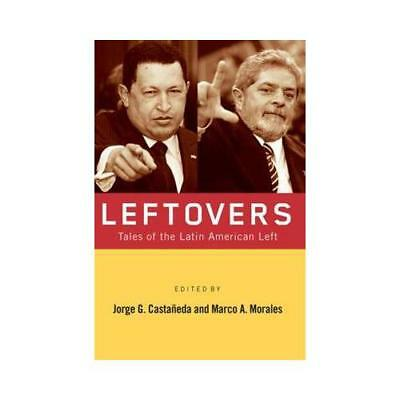 Leftovers by Jorge G. Castañeda (editor), Marco A. Morales (editor)
