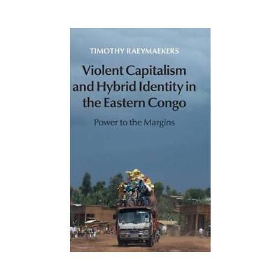 Violent Capitalism and Hybrid Identity in the Eastern Congo by Timothy Raeyma...