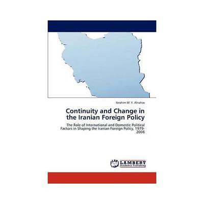 Continuity and Change in the Iranian Foreign Policy by Ibrahim M y Alnahas (a...