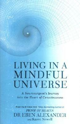 Living in a Mindful Universe by Dr Eben Alexander (author), Karen Newell (aut...