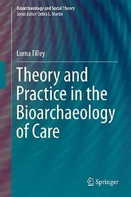 Theory and Practice in the Bioarchaeology of Care by Lorna Tilley (author)