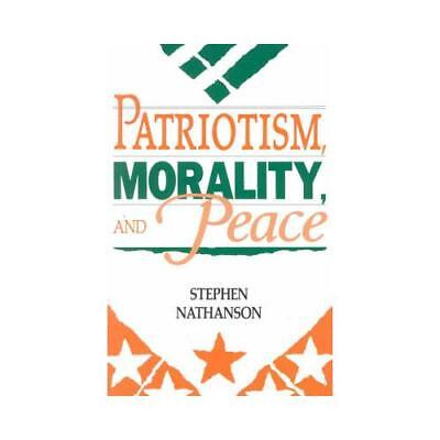 Patriotism, Morality, and Peace by Stephen Nathanson (author)