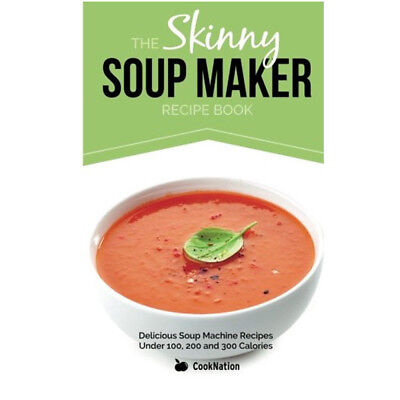 CookNation Skinny Soup Maker Recipe Book Delicious Low Calorie Healthy pb NEW