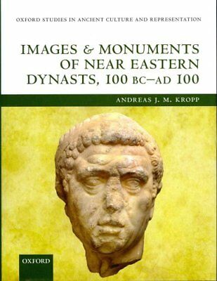 Images and Monuments of Near Eastern Dynasts, 100 BC-AD 100 9780199670727