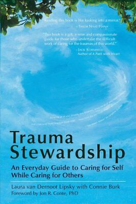 Trauma Stewardship: An Everyday Guide to Caring for Self While ... 9781576759448