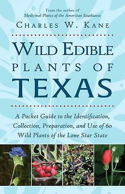 Wild Edible Plants of Texas: A Pocket Guide to the Identification, Collection,