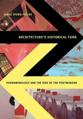 Architecture's Historical Turn Phenomenology and the Rise of th... 9780816666041
