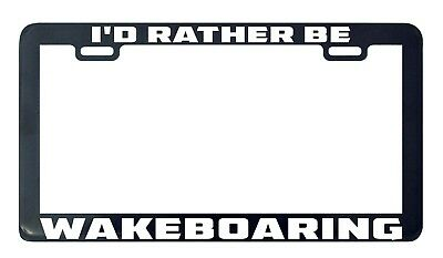 I/'D RATHER BE WAKEBOARDING Metal License Plate Frame Tag Holder Two Holes