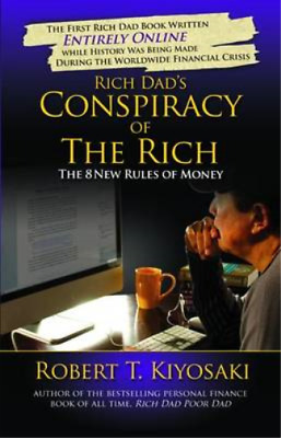 Rich Dads Conspiracy of the Rich: The 8 New Rules of Money, Kiyosaki, Robert T.,