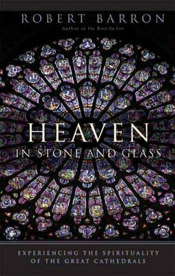 Heaven in Stone and Glass Experiencing the Spirituality of the ... 9780824519933
