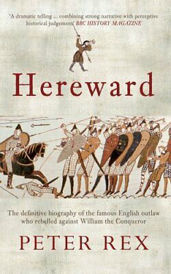 Hereward The Definitive Biography of the Famous English Outlaw ... 9781445604770