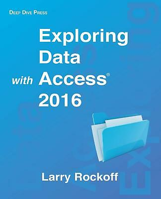 NEW Exploring Data with Access 2016 by Larry Rockoff