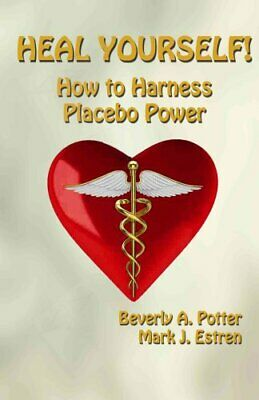 Heal Yourself! How to Harness Placebo Power by Beverly A. Potter 9781579511739