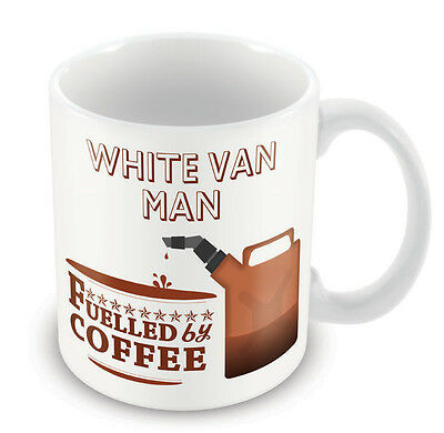 White Van Man FUELLED BY Mug - Coffee Tea Latte Gift Idea novelty office