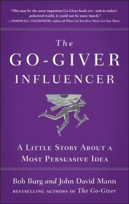 The Go-Giver Influencer: A LITTLE STORY ABOUT A MOST PERSUASIVE IDEA By Burg, Bo