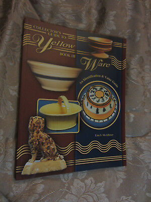 Collector's Guide to Yellow Ware Book 3 By Lisa McAllister ID & VALUE BOOK 2003
