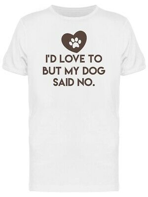 My Dog Said No  Tee Men's -Image by Shutterstock