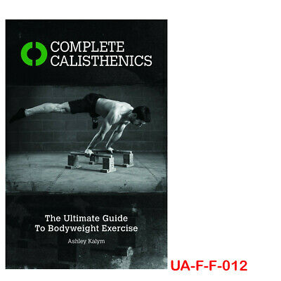Ashley Kalym Complete Calisthenics Ultimate Guide to Bodyweight Exercises NEW