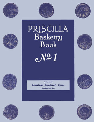 Priscilla Basketry #1 c.1924 Vintage Instructions in Raffia, Caning & Reed Work