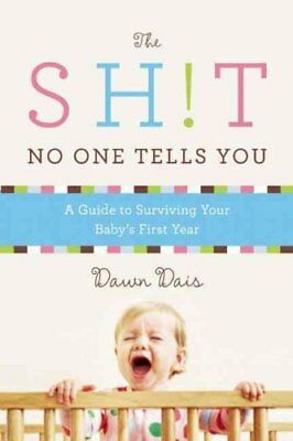 The Sh!t No One Tells You A Guide to Surviving Your Baby's Firs... 9781580054843