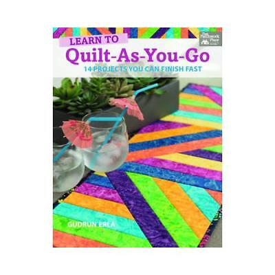Learn to Quilt-As-You-Go: 14 Projects You Can Finish Fast by Gudrun Erla...
