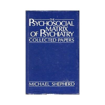 The Psychosocial Matrix of Psychiatry. Collected Papers. Shepherd,  Michael: